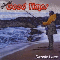 Dennis Lees For The Good Times